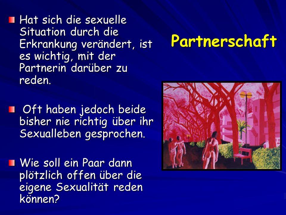 Partnerschaft Hat sich die sexuelle Situation durch die Erkrankung verändert, ist es wichtig, mit der Partnerin darüber zu reden. Oft haben jedoch bei