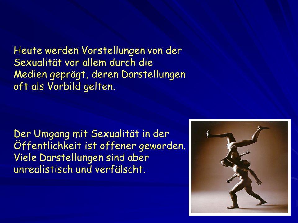 Heute werden Vorstellungen von der Sexualität vor allem durch die Medien geprägt, deren Darstellungen oft als Vorbild gelten. Der Umgang mit Sexualitä