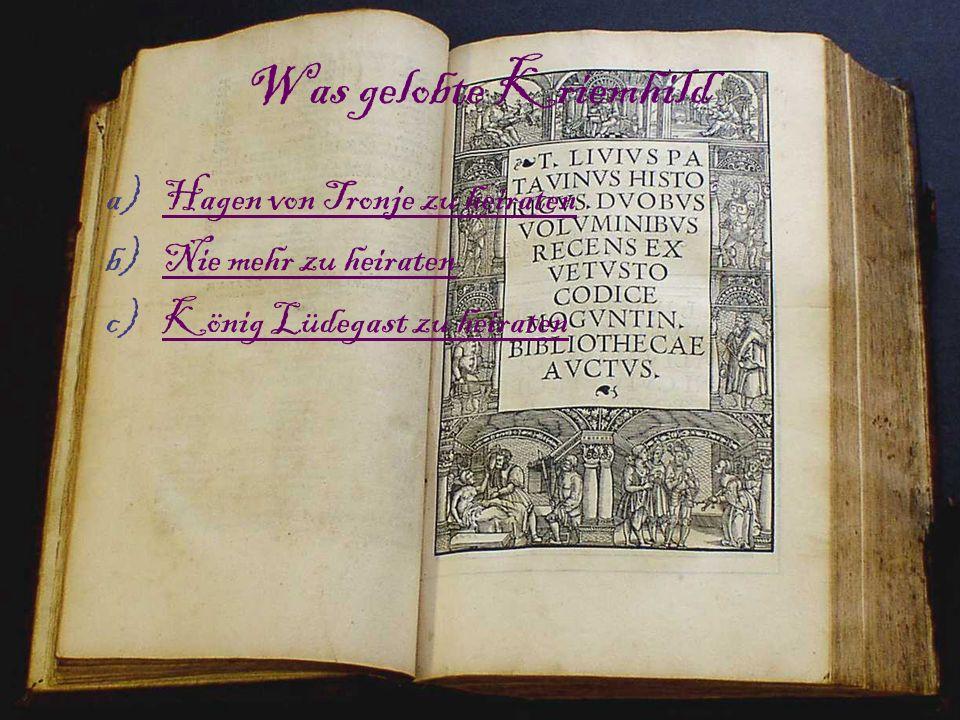 Was gelobte Kriemhild a)Hagen von Tronje zu heiratenHagen von Tronje zu heiraten b)Nie mehr zu heiratenNie mehr zu heiraten c)König Lüdegast zu heirat