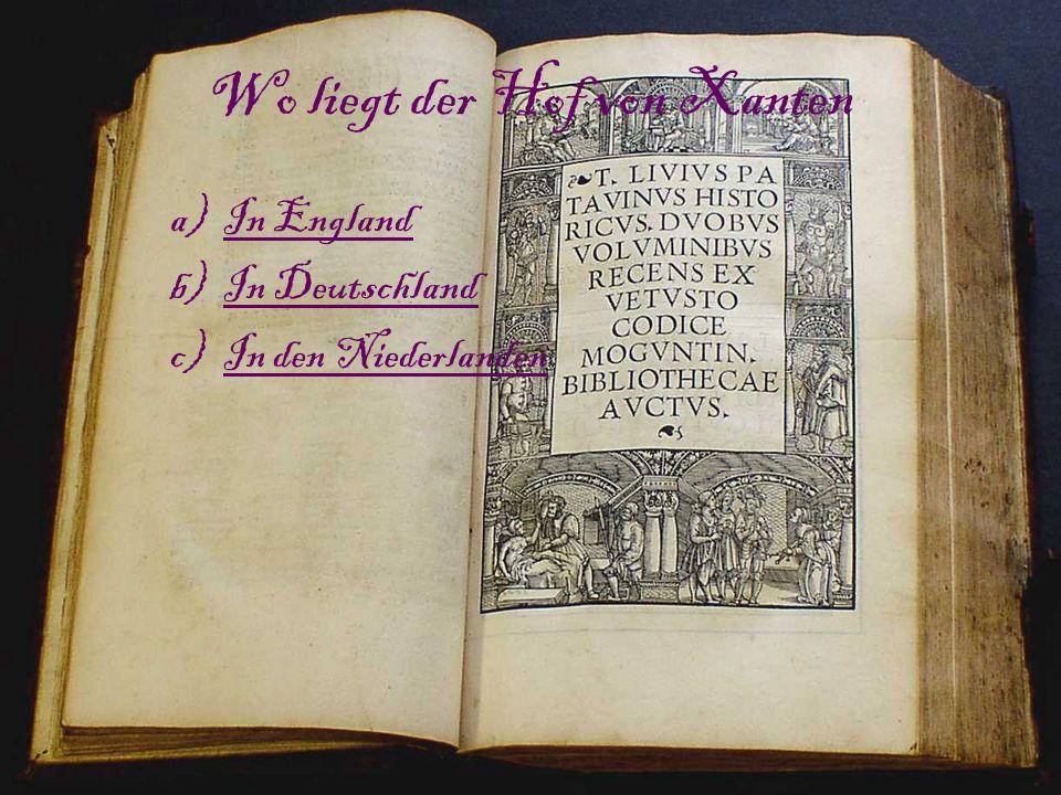 Wo liegt der Hof von Xanten a)In EnglandIn England b)In DeutschlandIn Deutschland c)In den NiederlandenIn den Niederlanden
