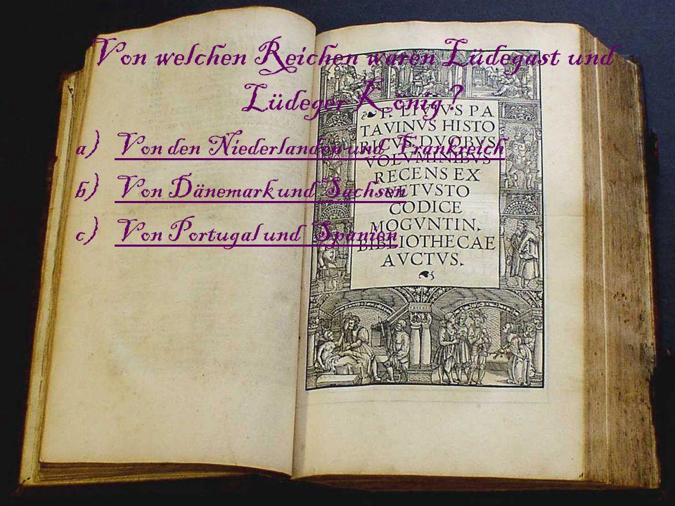 Von welchen Reichen waren Lüdegast und Lüdeger König? a)Von den Niederlanden und FrankreichVon den Niederlanden und Frankreich b)Von Dänemark und Sach