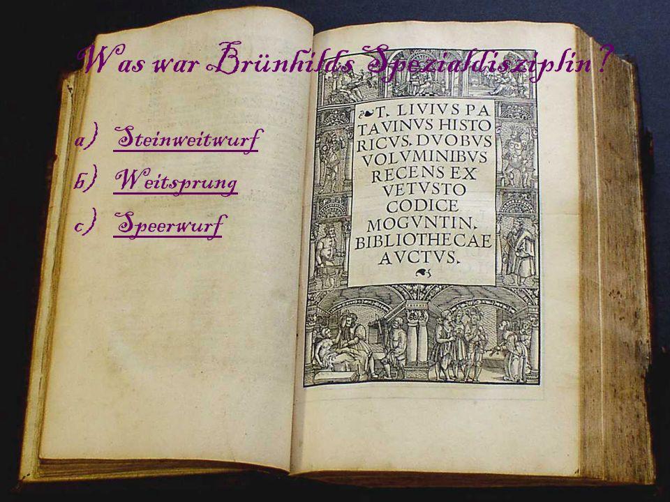 Was war Brünhilds Spezialdisziplin? a)SteinweitwurfSteinweitwurf b)WeitsprungWeitsprung c)SpeerwurfSpeerwurf