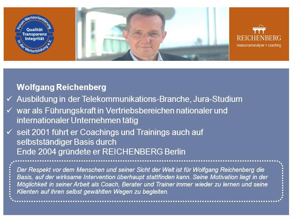 Wolfgang Reichenberg Schwerpunkte Coaching: Persönlichkeitsentwicklung, Führung, Zielfindung, Strategieentwicklung Spezialgebiet Vertriebstraining: methodisches Verkaufen, strategisches Verkaufen, Kaltakquise, Umsetzen des Gelernten durch begleitendes Training im Berufsalltag