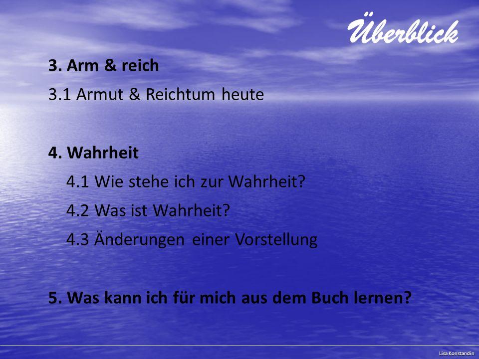 Lisa Konstandin Überblick 3.Arm & reich 3.1 Armut & Reichtum heute 4.