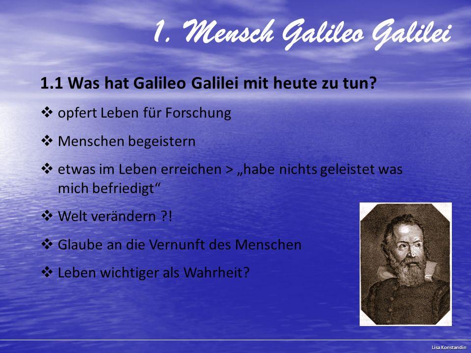 Lisa Konstandin 1.Mensch Galileo Galilei 1.1 Was hat Galileo Galilei mit heute zu tun.