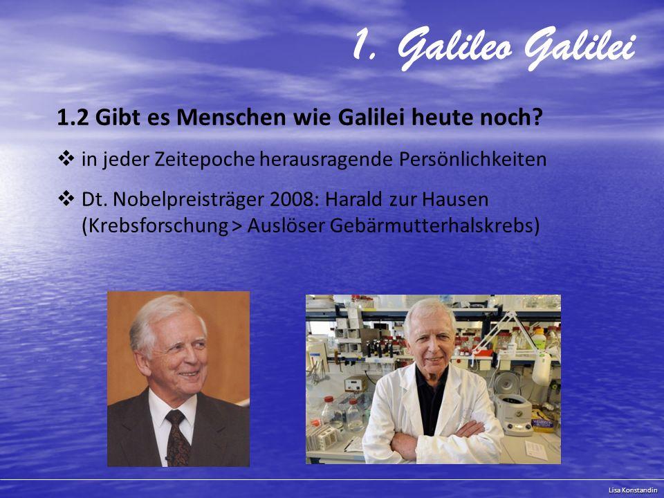 Lisa Konstandin 1.Galileo Galilei 1.2 Gibt es Menschen wie Galilei heute noch.