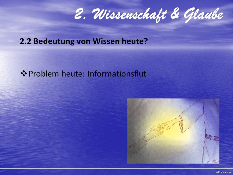 Lisa Konstandin 2.Wissenschaft & Glaube 2.2 Bedeutung von Wissen heute.