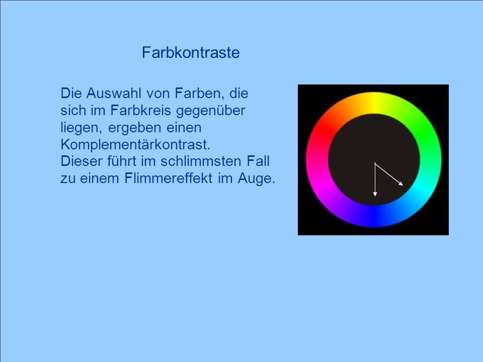 14 Die Auswahl von Farben, die sich im Farbkreis gegenüber liegen, ergeben einen Komplementärkontrast. Dieser führt im schlimmsten Fall zu einem Flimm