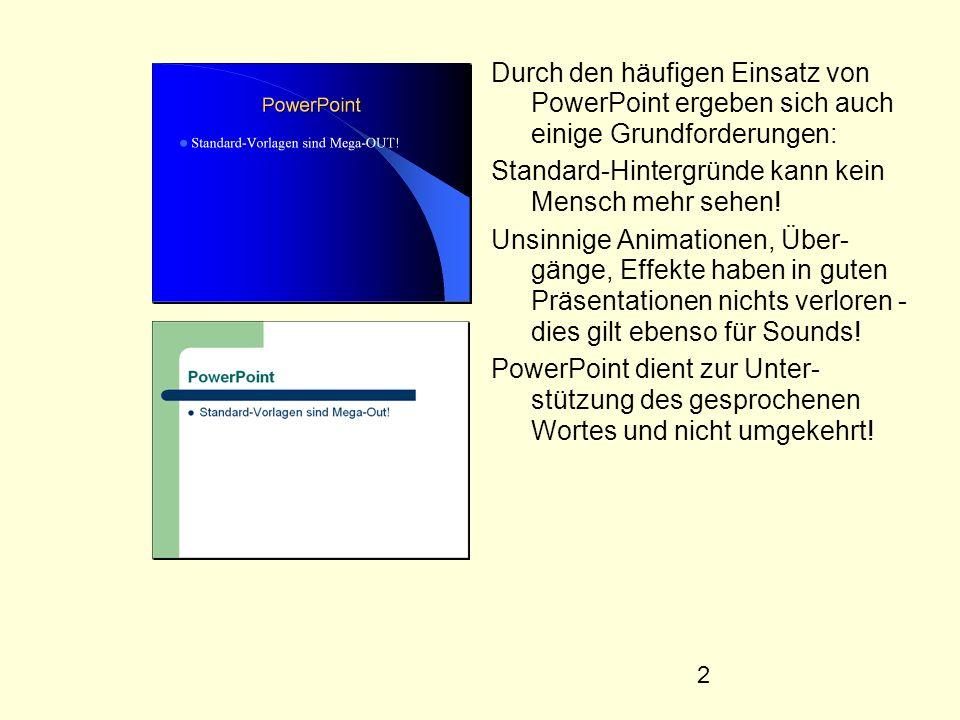 3 7 7 Schritte zur guten PowerPoint- Präsentation Einheitliche Gestaltung aller Folien (mittels Folienmaster) Gestaltung eines individuellen Hintergrundes Farbgestaltung, Farbkontraste Wahl der Schrift(en) und der Schriftgrößen Verwenden von Bildern und Grafiken Ergänzen von Animationen und Folienübergängen KISS