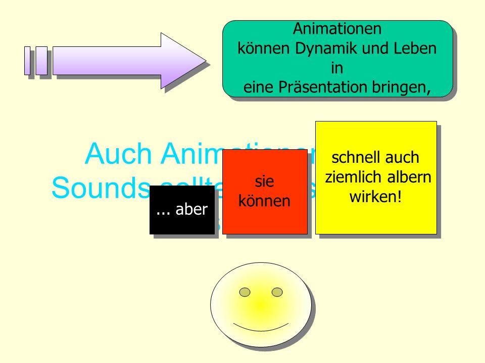 Auch Animationen und Sounds sollte man sparsam einsetzen. Animationen können Dynamik und Leben in eine Präsentation bringen, Animationen können Dynami