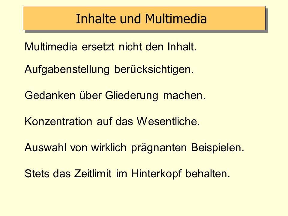 Multimedia ersetzt nicht den Inhalt. Aufgabenstellung berücksichtigen. Gedanken über Gliederung machen. Konzentration auf das Wesentliche. Auswahl von