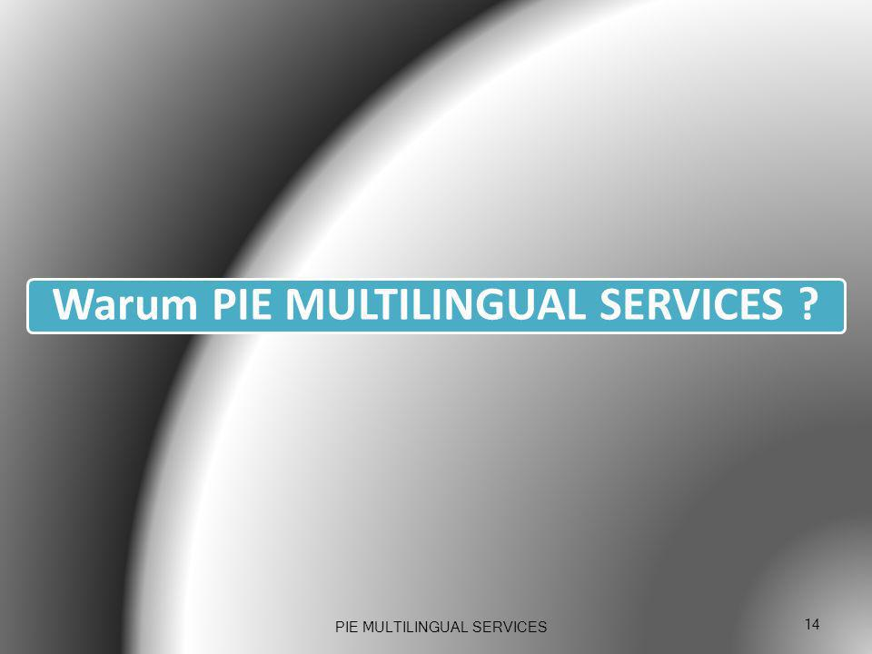 Warum PIE MULTILINGUAL SERVICES ? PIE MULTILINGUAL SERVICES 14