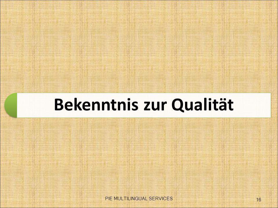 Bekenntnis zur Qualität PIE MULTILINGUAL SERVICES 16