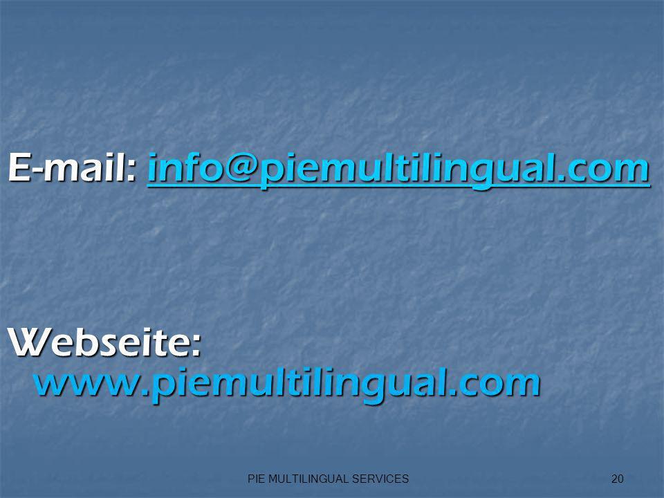 PIE MULTILINGUAL SERVICES20 E-mail: info@piemultilingual.com info@piemultilingual.com Webseite: www.piemultilingual.com