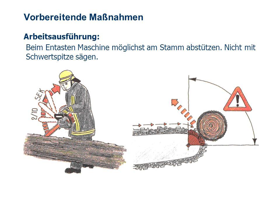 OBM Stefan Schiavulli www.ff-blofeld.de Ausbildung Feuerwehr Blofeld Folie 9 Vorbereitende Maßnahmen Arbeitsausführung: Beim Entasten Maschine möglichst am Stamm abstützen.