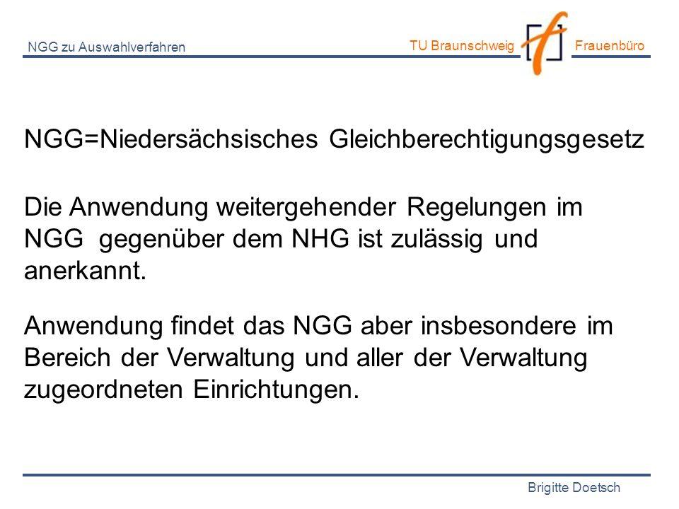 Brigitte Doetsch TU Braunschweig Frauenbüro Die Anwendung weitergehender Regelungen im NGG gegenüber dem NHG ist zulässig und anerkannt. NGG zu Auswah