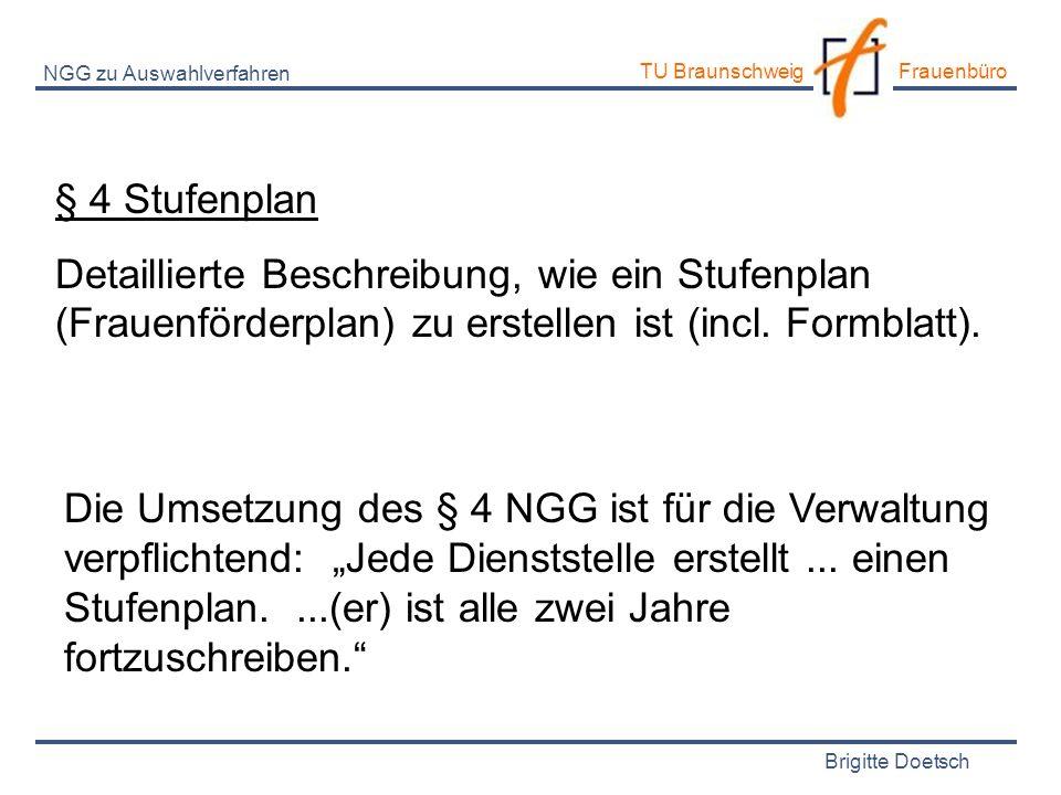 Brigitte Doetsch TU Braunschweig Frauenbüro NGG zu Auswahlverfahren § 4 Stufenplan Detaillierte Beschreibung, wie ein Stufenplan (Frauenförderplan) zu