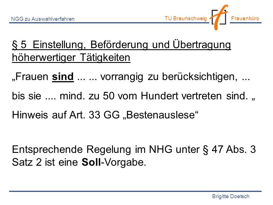 Brigitte Doetsch TU Braunschweig Frauenbüro NGG zu Auswahlverfahren § 5 Einstellung, Beförderung und Übertragung höherwertiger Tätigkeiten Frauen sind