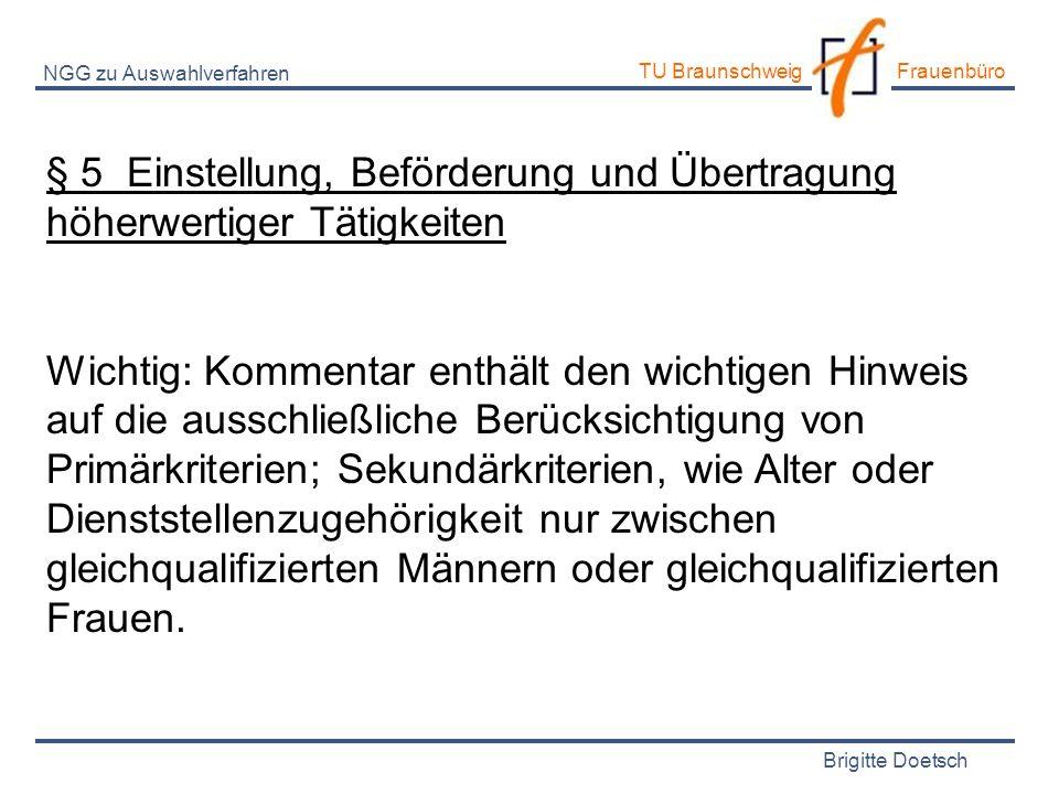 Brigitte Doetsch TU Braunschweig Frauenbüro NGG zu Auswahlverfahren § 5 Einstellung, Beförderung und Übertragung höherwertiger Tätigkeiten Wichtig: Ko