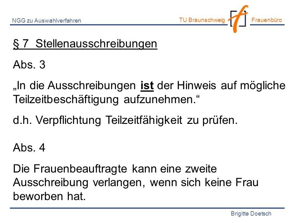 Brigitte Doetsch TU Braunschweig Frauenbüro NGG zu Auswahlverfahren § 7 Stellenausschreibungen Abs. 3 In die Ausschreibungen ist der Hinweis auf mögli