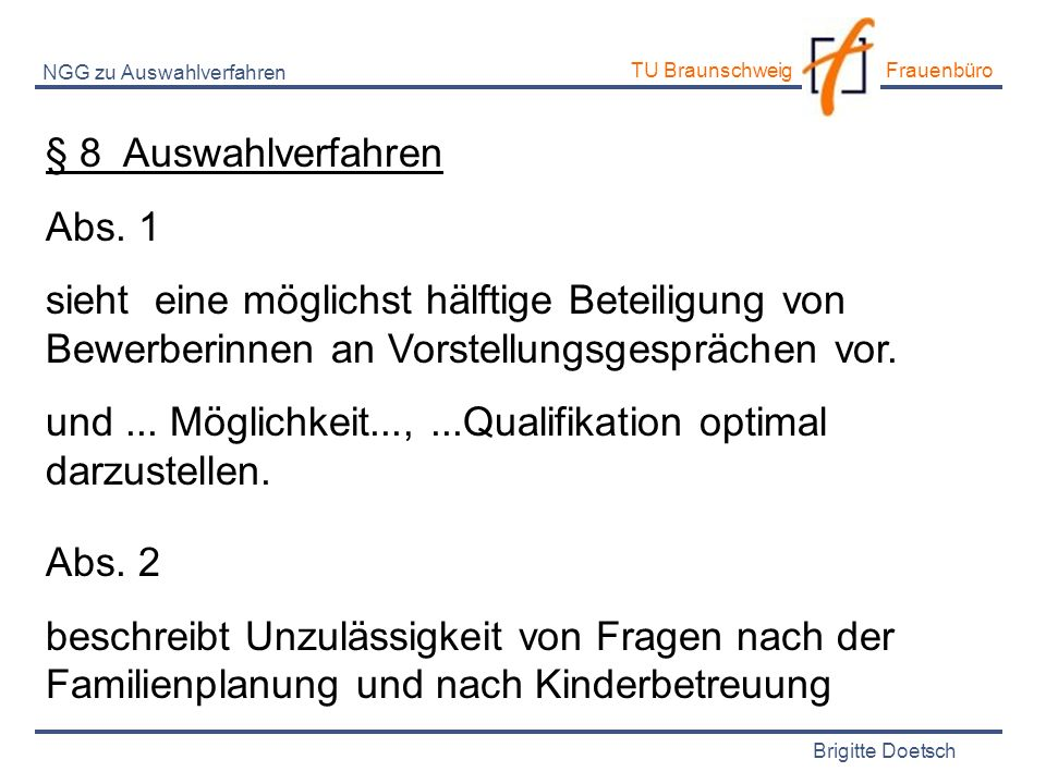 Brigitte Doetsch TU Braunschweig Frauenbüro NGG zu Auswahlverfahren § 8 Auswahlverfahren Abs. 1 sieht eine möglichst hälftige Beteiligung von Bewerber
