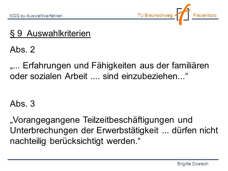 Brigitte Doetsch TU Braunschweig Frauenbüro NGG zu Auswahlverfahren § 9 Auswahlkriterien Abs. 2... Erfahrungen und Fähigkeiten aus der familiären oder