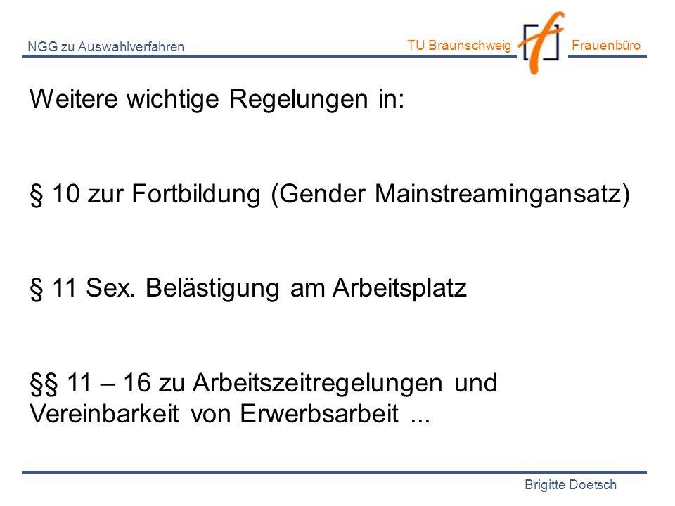 Brigitte Doetsch TU Braunschweig Frauenbüro NGG zu Auswahlverfahren Weitere wichtige Regelungen in: § 10 zur Fortbildung (Gender Mainstreamingansatz)
