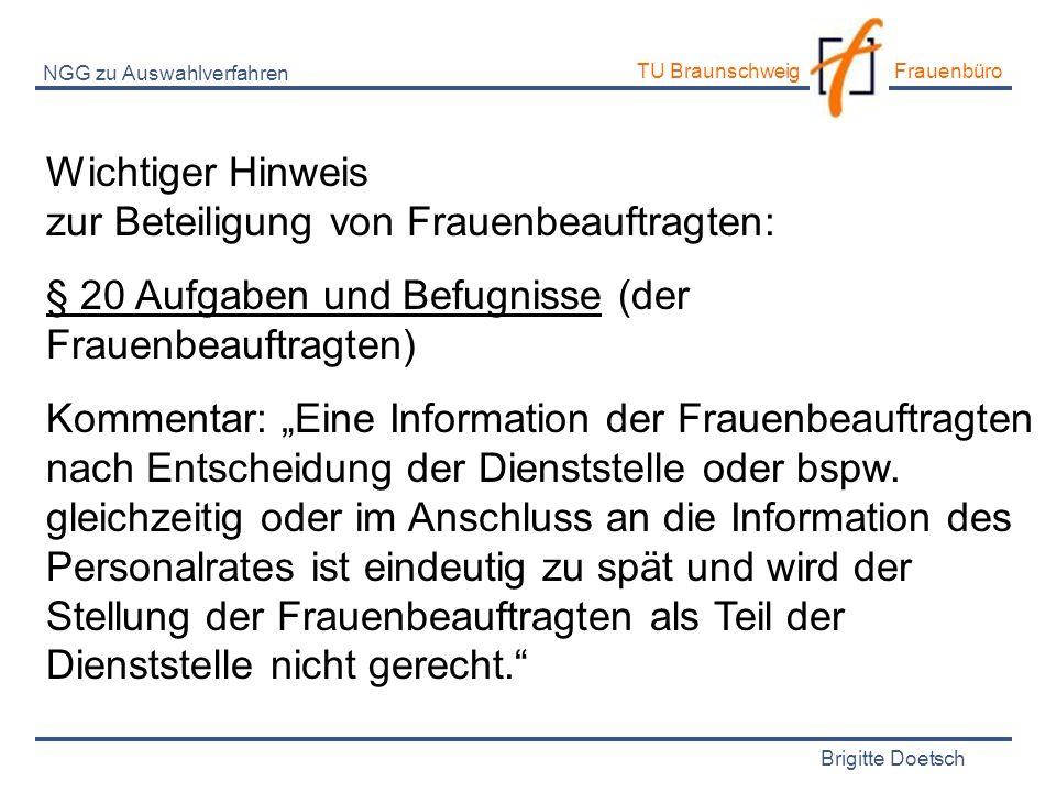 Brigitte Doetsch TU Braunschweig Frauenbüro NGG zu Auswahlverfahren Wichtiger Hinweis zur Beteiligung von Frauenbeauftragten: § 20 Aufgaben und Befugn