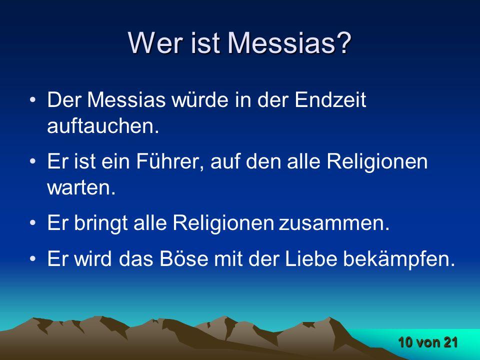 10 von 21 Wer ist Messias? Der Messias würde in der Endzeit auftauchen. Er ist ein Führer, auf den alle Religionen warten. Er bringt alle Religionen z