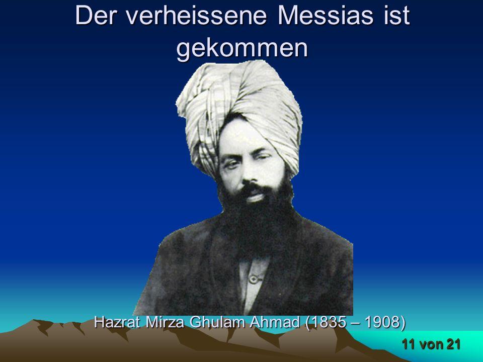 11 von 21 Der verheissene Messias ist gekommen Hazrat Mirza Ghulam Ahmad (1835 – 1908)