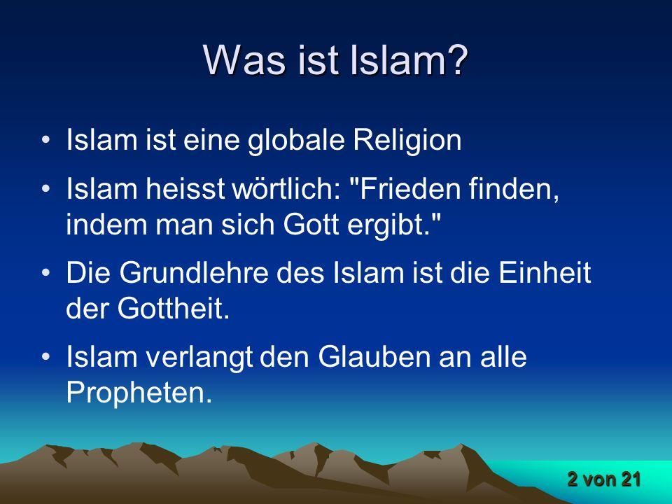 2 von 21 Was ist Islam? Islam ist eine globale Religion Islam heisst wörtlich: