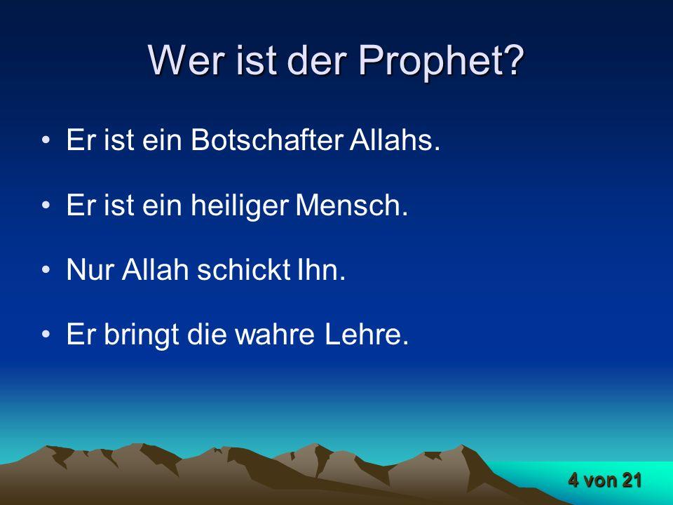 4 von 21 Wer ist der Prophet? Er ist ein Botschafter Allahs. Er ist ein heiliger Mensch. Nur Allah schickt Ihn. Er bringt die wahre Lehre.