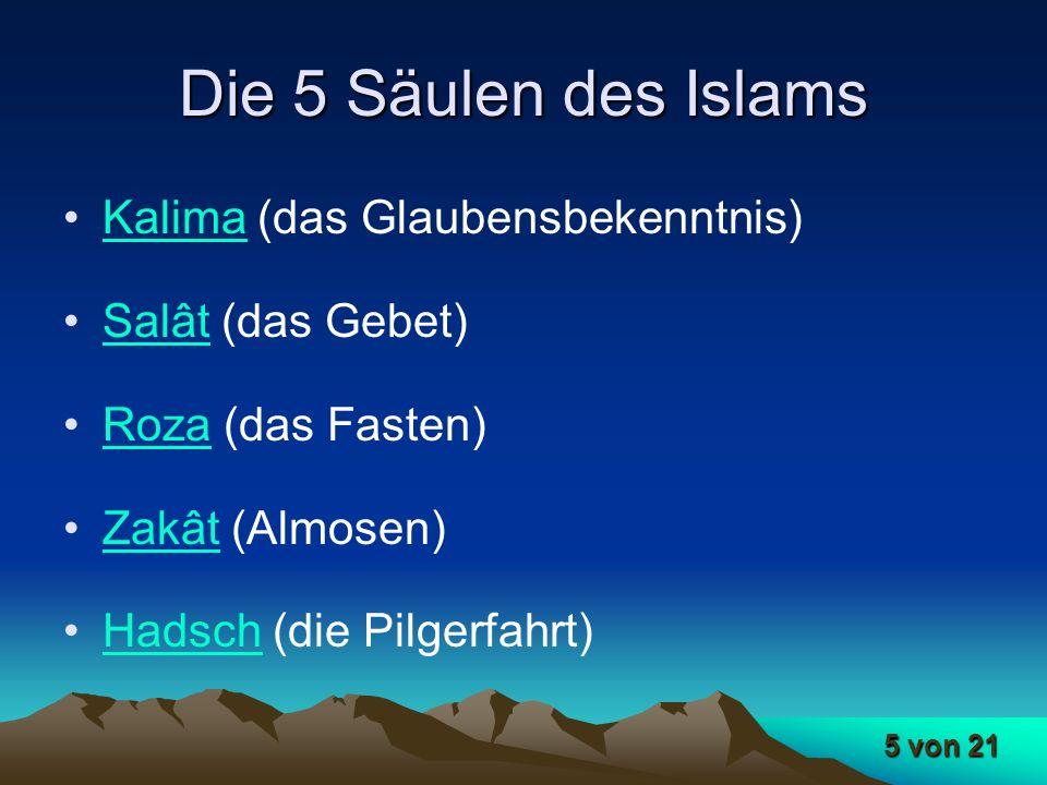 5 von 21 Die 5 Säulen des Islams Kalima (das Glaubensbekenntnis)Kalima Salât (das Gebet)Salât Roza (das Fasten)Roza Zakât (Almosen)Zakât Hadsch (die P
