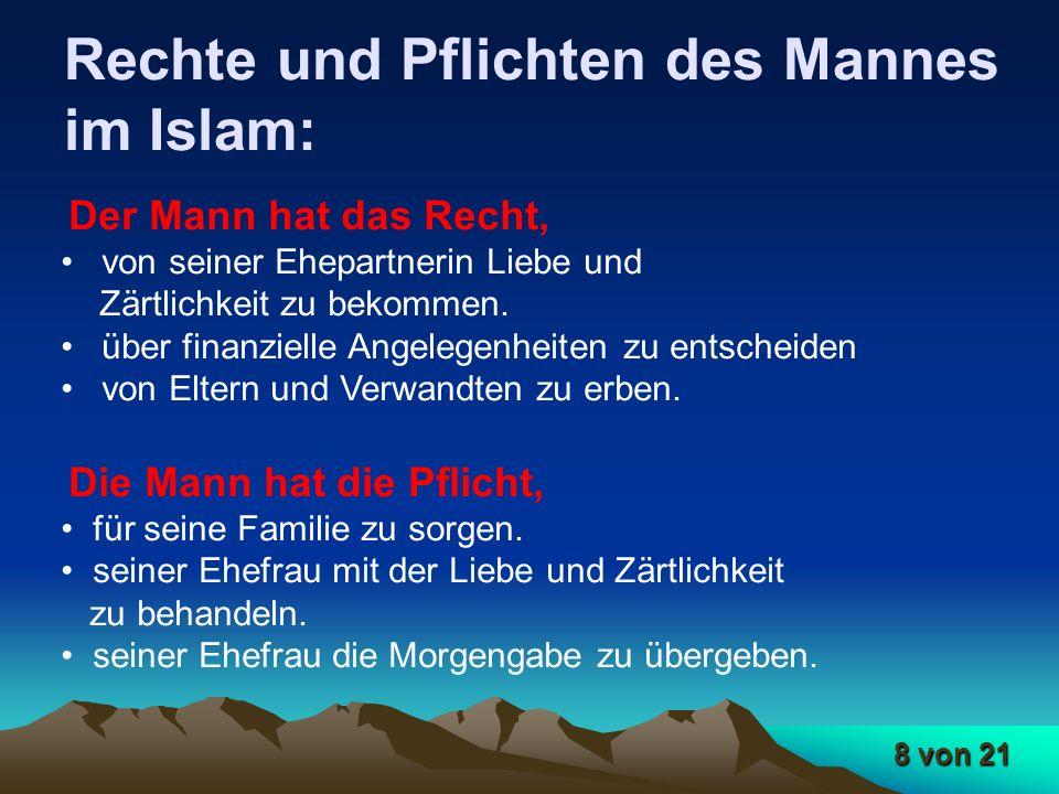 8 von 21 Rechte und Pflichten des Mannes im Islam: Der Mann hat das Recht, von seiner Ehepartnerin Liebe und Zärtlichkeit zu bekommen. über finanziell