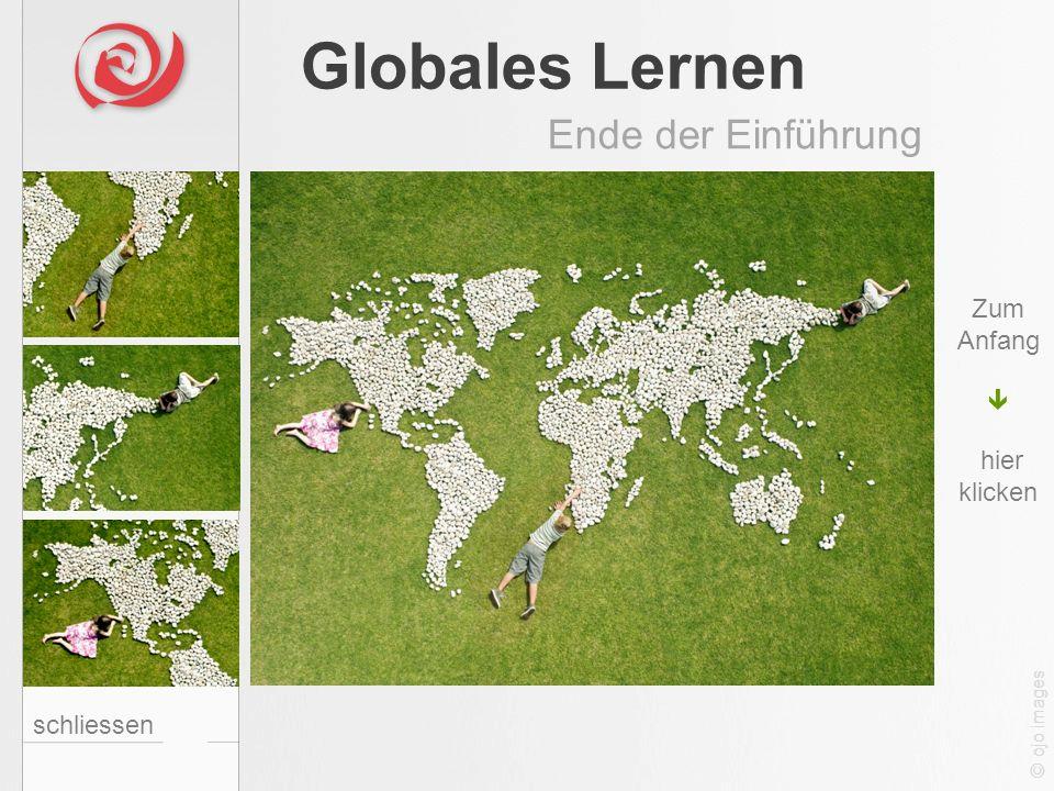 Globales Lernen Ende der Einführung schliessen Zum Anfang hier klicken © ojo images