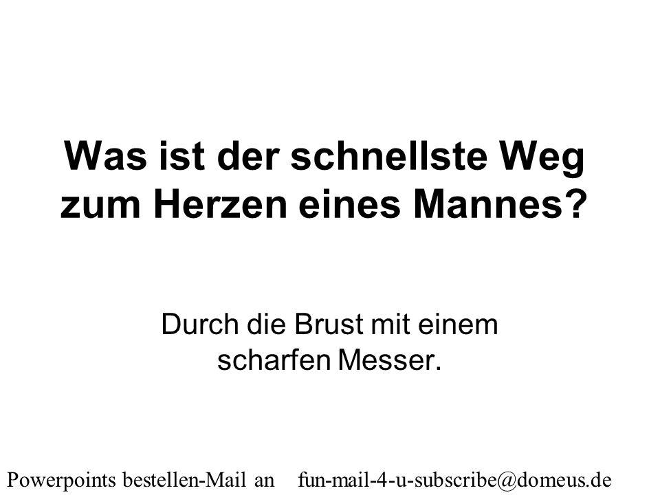 Powerpoints bestellen-Mail an fun-mail-4-u-subscribe@domeus.de Was ist der Beweis dafür, dass Märchen frei erfunden sind? Weil der Prinz immer ein int