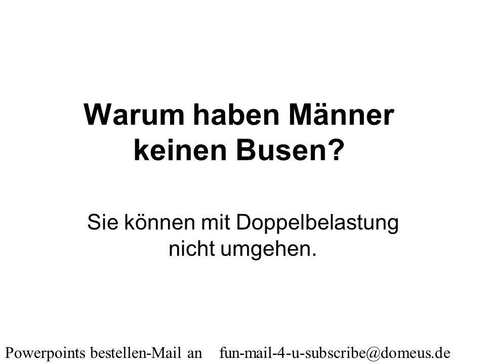 Powerpoints bestellen-Mail an fun-mail-4-u-subscribe@domeus.de 1:0 für die Frauen
