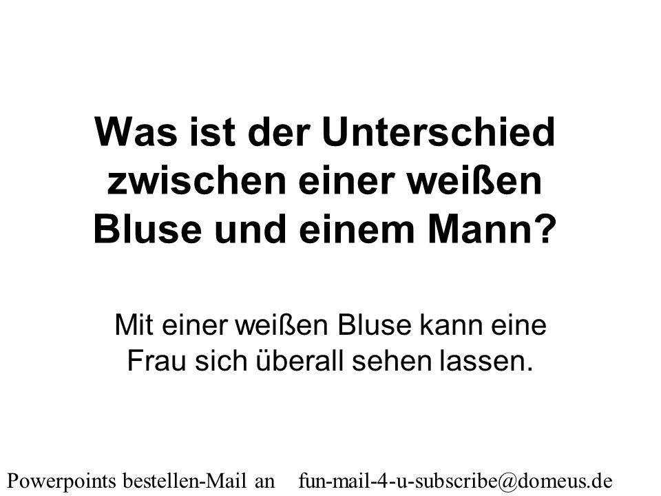 Powerpoints bestellen-Mail an fun-mail-4-u-subscribe@domeus.de Was ist der Unterschied zwischen einem Yoghurt und einem Mann? Der Yoghurt hat Kultur!