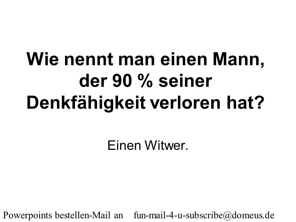 Powerpoints bestellen-Mail an fun-mail-4-u-subscribe@domeus.de Was ist der Unterschied zwischen einer weißen Bluse und einem Mann? Mit einer weißen Bl