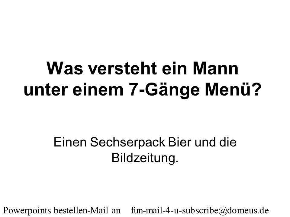 Powerpoints bestellen-Mail an fun-mail-4-u-subscribe@domeus.de Wie nennt man einen Mann, der 90 % seiner Denkfähigkeit verloren hat? Einen Witwer.