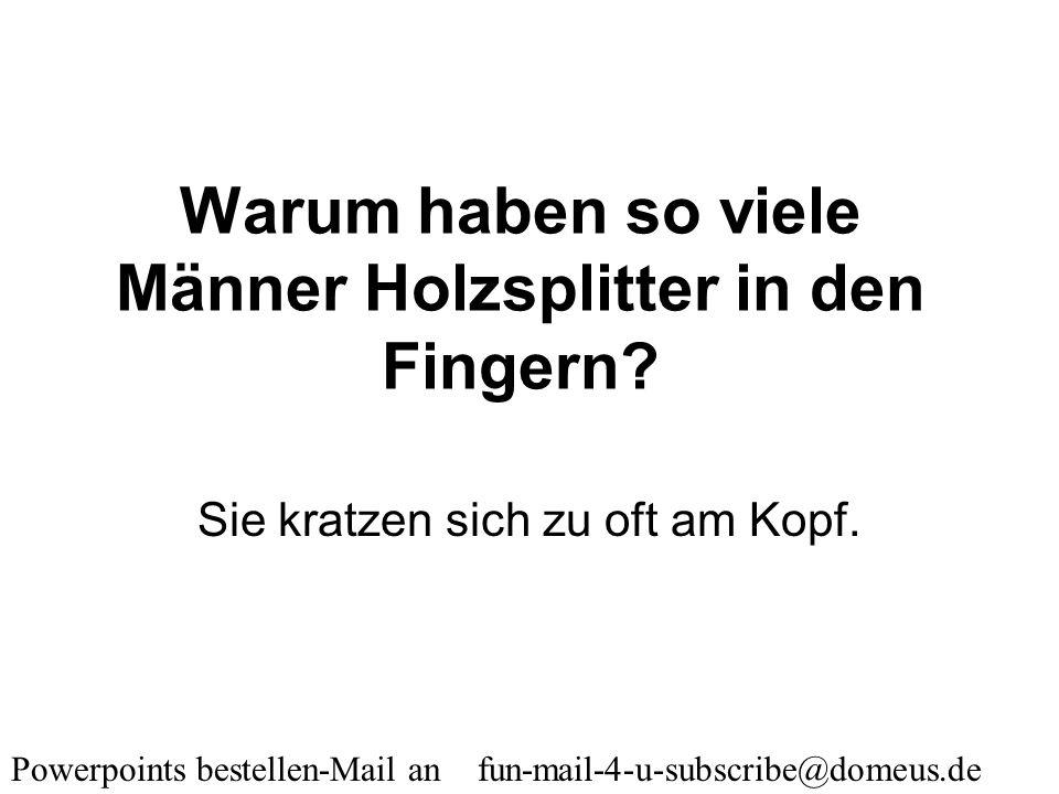 Powerpoints bestellen-Mail an fun-mail-4-u-subscribe@domeus.de Was versteht ein Mann unter einem 7-Gänge Menü? Einen Sechserpack Bier und die Bildzeit