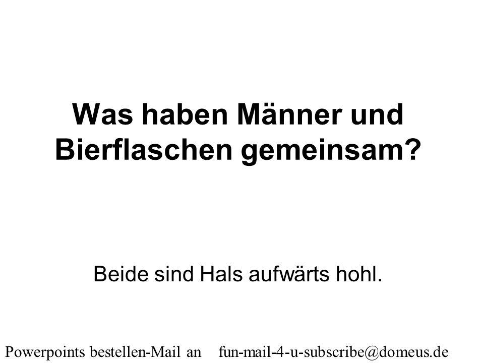 Powerpoints bestellen-Mail an fun-mail-4-u-subscribe@domeus.de Warum hat ein Mann ein Gen mehr als ein Pferd? Damit er beim Autowaschen nicht aus dem