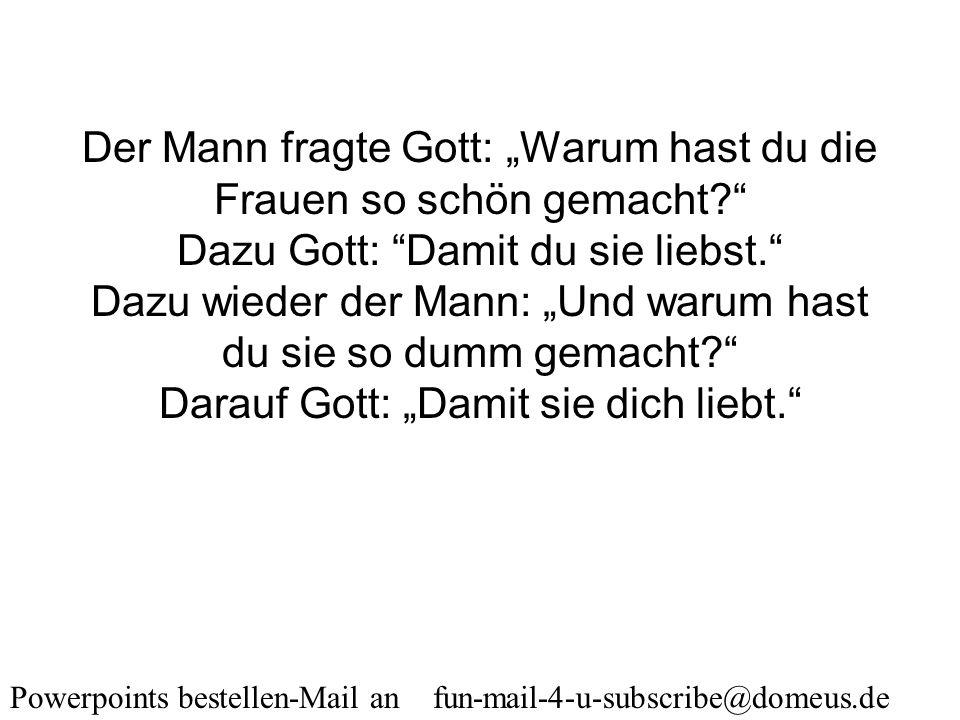 Powerpoints bestellen-Mail an fun-mail-4-u-subscribe@domeus.de Eine gescheite Frau hat Millionen geborene Feinde: alle dummen Männer