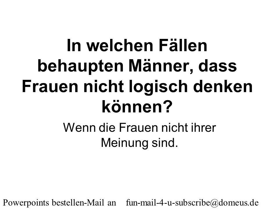 Powerpoints bestellen-Mail an fun-mail-4-u-subscribe@domeus.de Welchen Titel trägt das dünnste Buch der Welt? Was Männer über Frauen wissen.