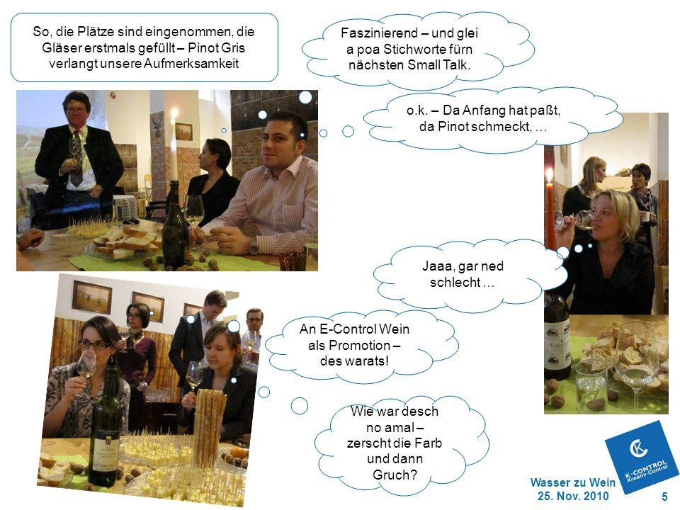 Wasser zu Wein 25. Nov. 2010 5 Faszinierend – und glei a poa Stichworte fürn nächsten Small Talk. So, die Plätze sind eingenommen, die Gläser erstmals