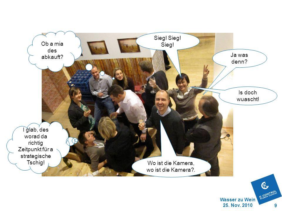 Wasser zu Wein 25.Nov. 2010 9 I glab, des worad da richtig Zeitpunkt für a strategische Tschig.
