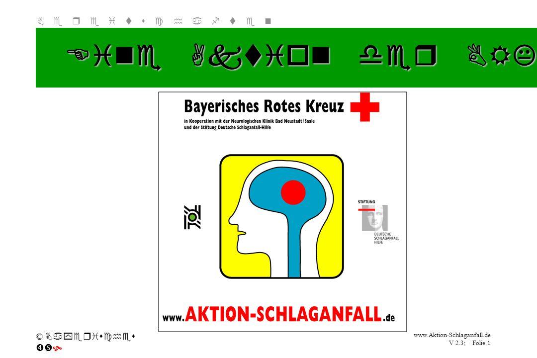 Klicken Sie, um das Titelformat zu bearbeiten B e r e i t s c h a f t e n www.Aktion-Schlaganfall.de V 2.3; Folie 1 © Bayerisches Eine Aktion der BRK-