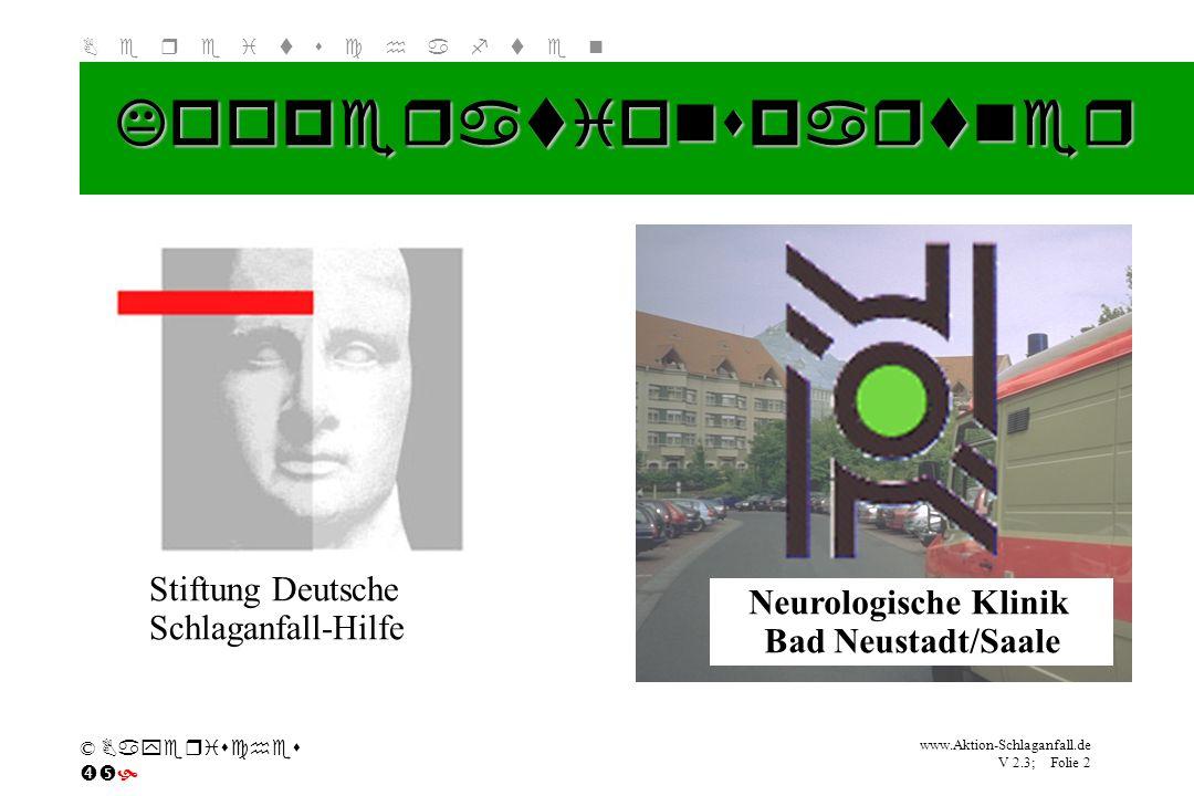 Klicken Sie, um das Titelformat zu bearbeiten B e r e i t s c h a f t e n www.Aktion-Schlaganfall.de V 2.3; Folie 2 © Bayerisches Neurologische Klinik