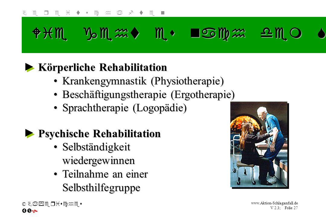 Klicken Sie, um das Titelformat zu bearbeiten B e r e i t s c h a f t e n www.Aktion-Schlaganfall.de V 2.3; Folie 27 © Bayerisches Körperliche Rehabil