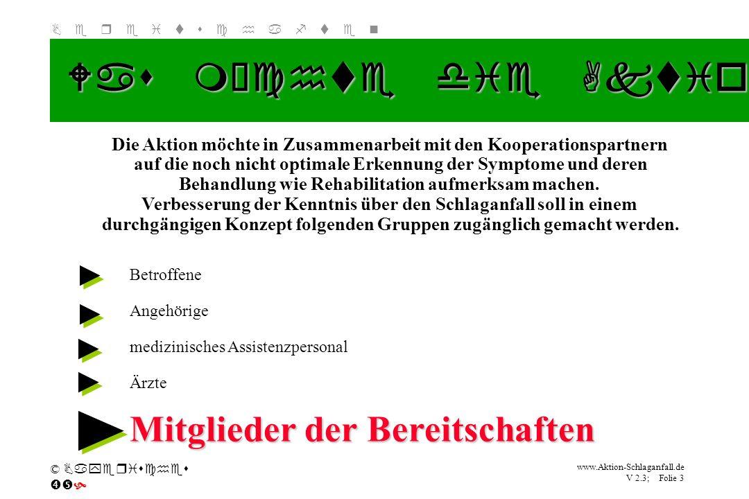Klicken Sie, um das Titelformat zu bearbeiten B e r e i t s c h a f t e n www.Aktion-Schlaganfall.de V 2.3; Folie 3 © Bayerisches Was möchte die Aktio